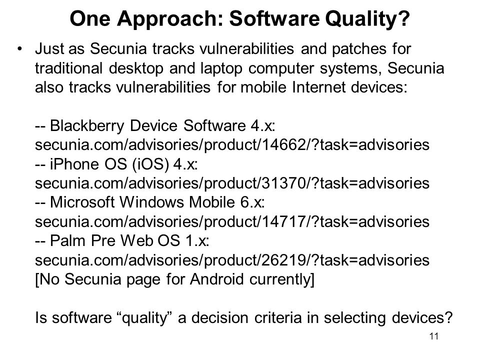 11 One Approach: Software Quality? Just as Secunia tracks vulnerabilities and patches for traditional desktop and laptop computer systems, Secunia als