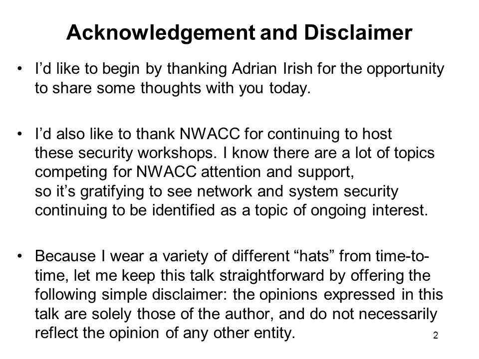 2 Acknowledgement and Disclaimer Id like to begin by thanking Adrian Irish for the opportunity to share some thoughts with you today.