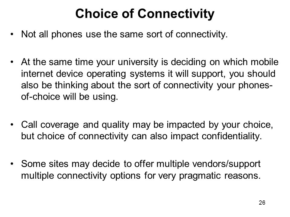 26 Choice of Connectivity Not all phones use the same sort of connectivity.