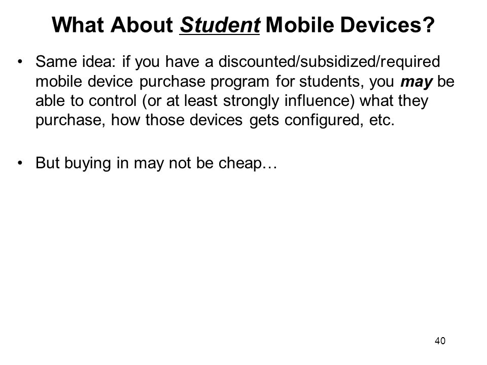 40 What About Student Mobile Devices? Same idea: if you have a discounted/subsidized/required mobile device purchase program for students, you may be