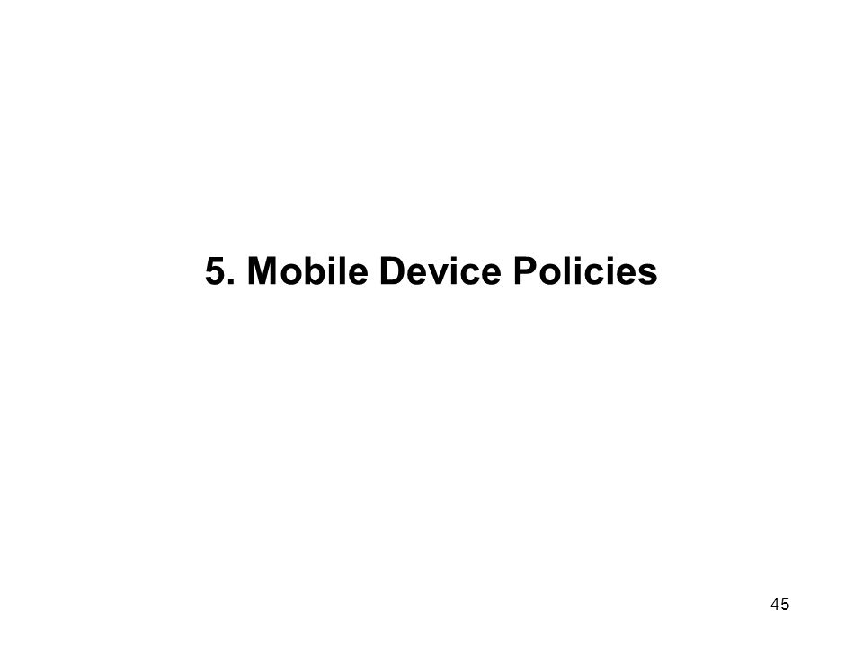 5. Mobile Device Policies 45