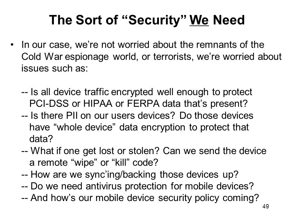 49 The Sort of Security We Need In our case, were not worried about the remnants of the Cold War espionage world, or terrorists, were worried about is