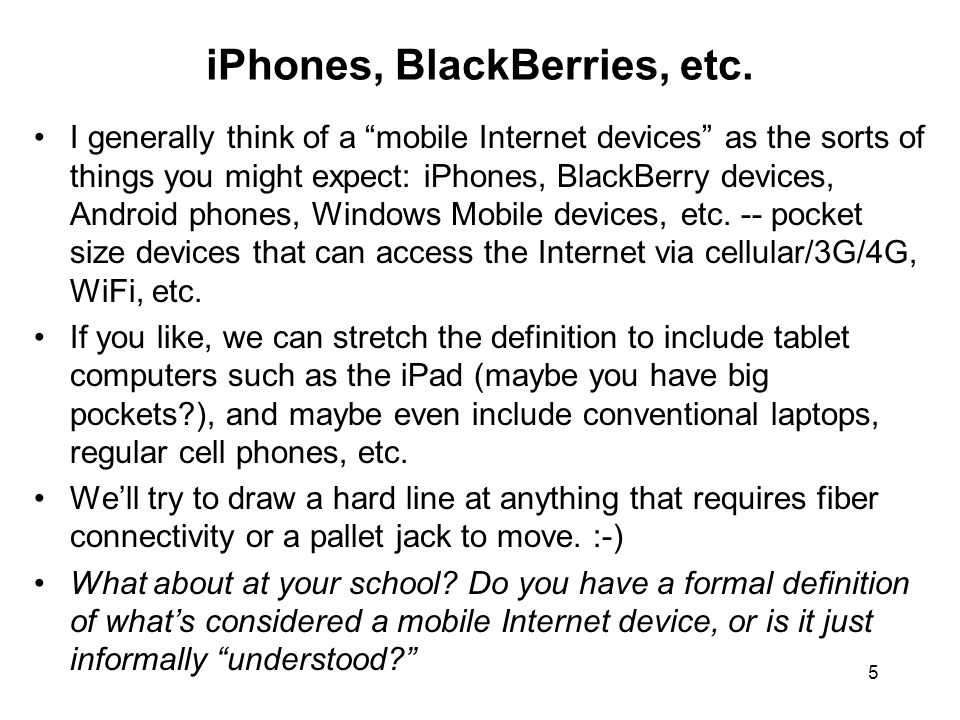 5 iPhones, BlackBerries, etc. I generally think of a mobile Internet devices as the sorts of things you might expect: iPhones, BlackBerry devices, And