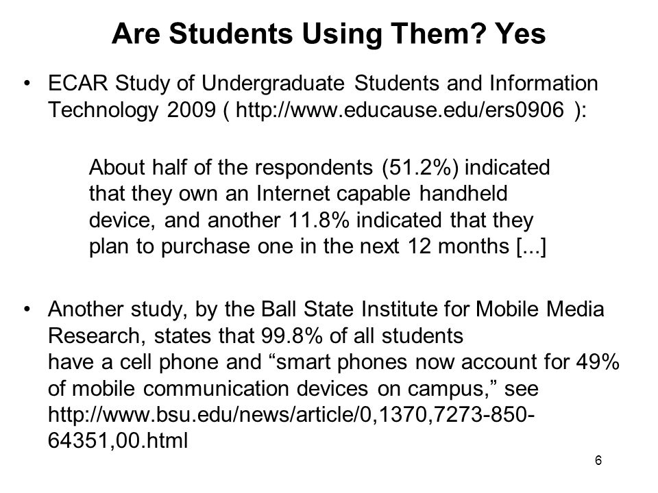 6 Are Students Using Them? Yes ECAR Study of Undergraduate Students and Information Technology 2009 ( http://www.educause.edu/ers0906 ): About half of