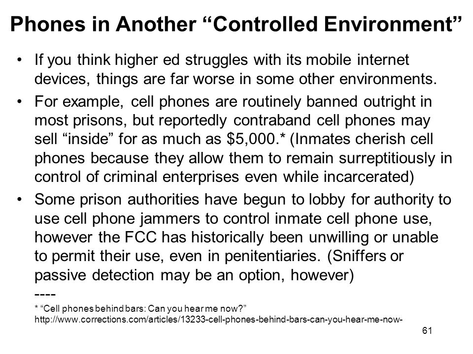 61 Phones in Another Controlled Environment If you think higher ed struggles with its mobile internet devices, things are far worse in some other envi