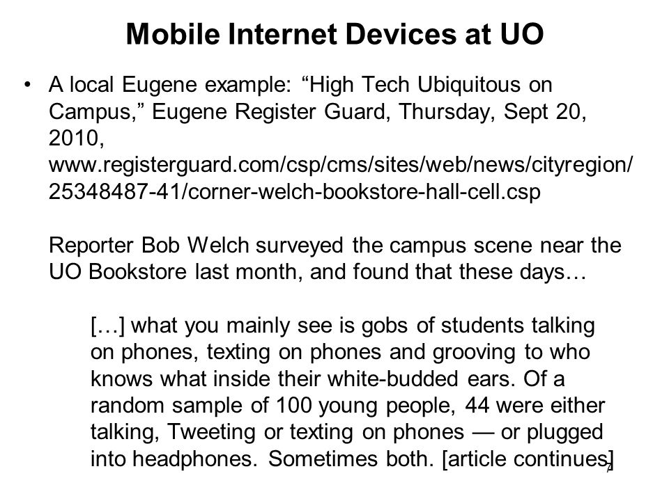 7 Mobile Internet Devices at UO A local Eugene example: High Tech Ubiquitous on Campus, Eugene Register Guard, Thursday, Sept 20, 2010, www.registergu
