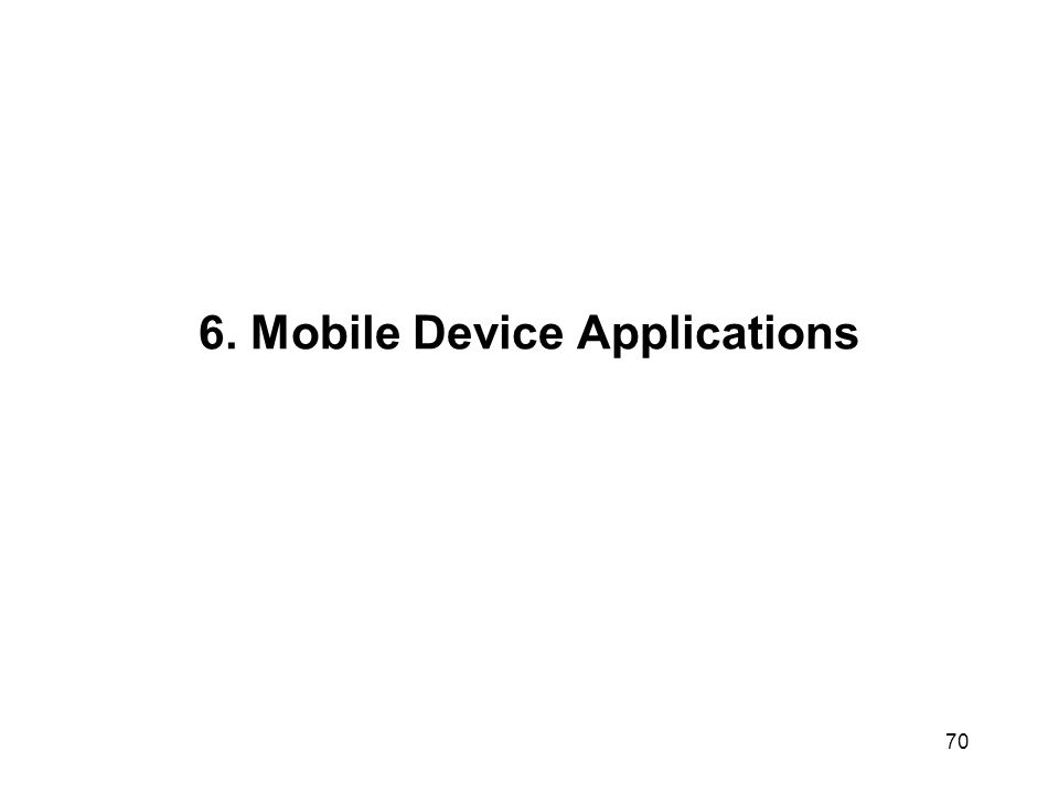 6. Mobile Device Applications 70