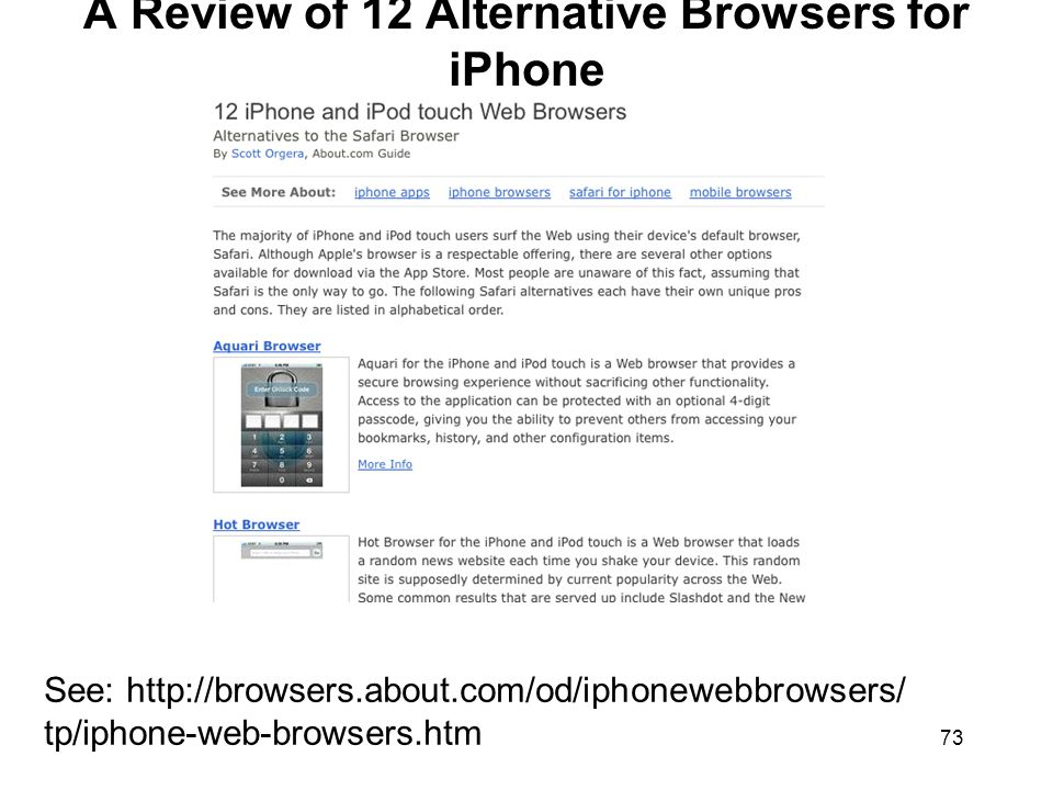 73 A Review of 12 Alternative Browsers for iPhone See: http://browsers.about.com/od/iphonewebbrowsers/ tp/iphone-web-browsers.htm