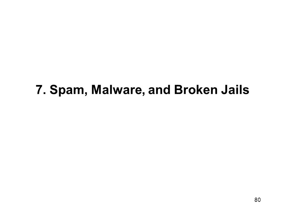 7. Spam, Malware, and Broken Jails 80