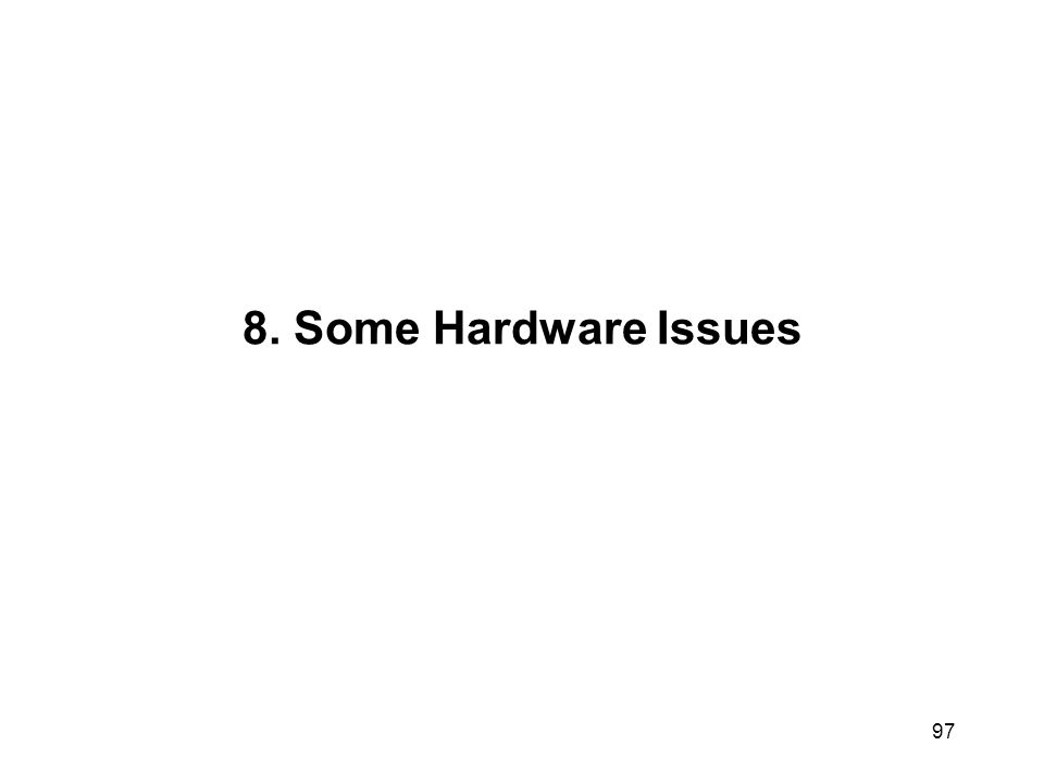 8. Some Hardware Issues 97