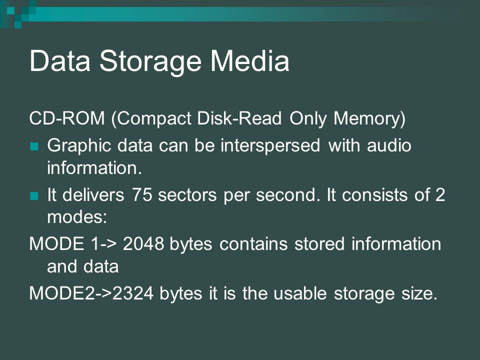 Data Storage Media CD-ROM (Compact Disk-Read Only Memory) Graphic data can be interspersed with audio information.