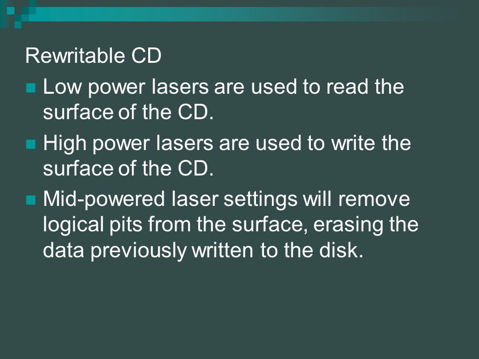 Rewritable CD Low power lasers are used to read the surface of the CD.