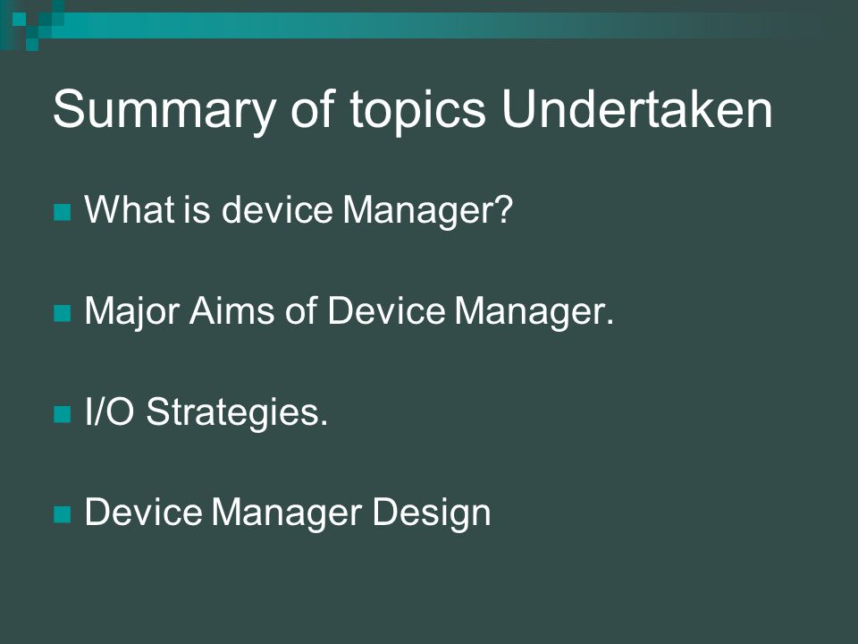 Summary of topics Undertaken What is device Manager.