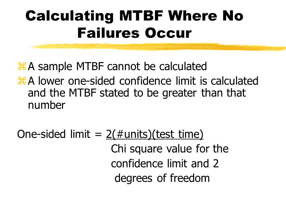 Calculating Sample MTBF MTBF = (# of samples)(length of test) # of failures
