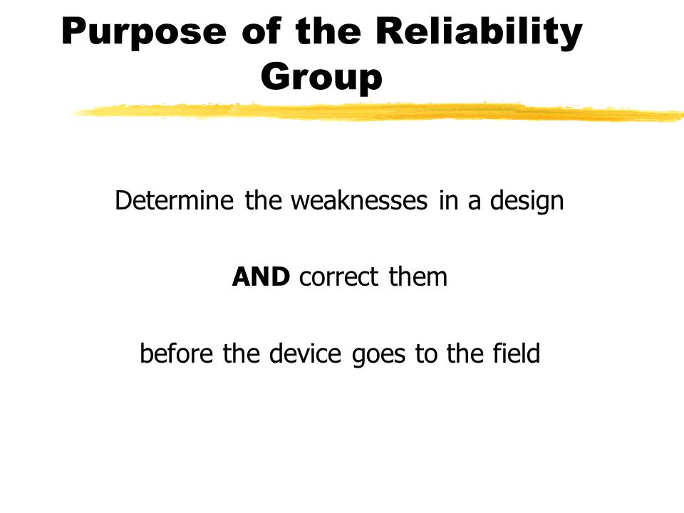 Reliability Basics Reliability cannot be tested into a product It must be designed and manufactured into it Testing only indicates how much reliability is in the product