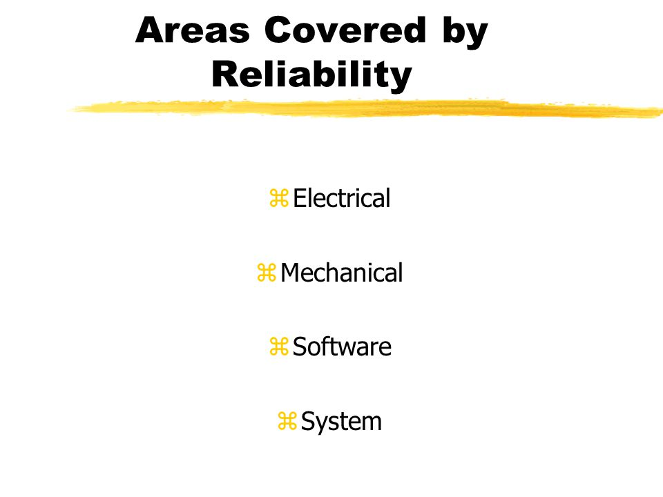 Purpose of the Reliability Group Determine the weaknesses in a design AND correct them before the device goes to the field