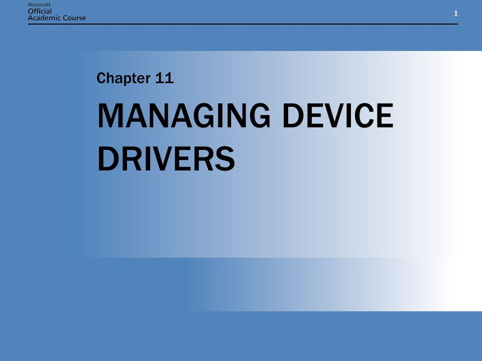 11 MANAGING DEVICE DRIVERS Chapter 11
