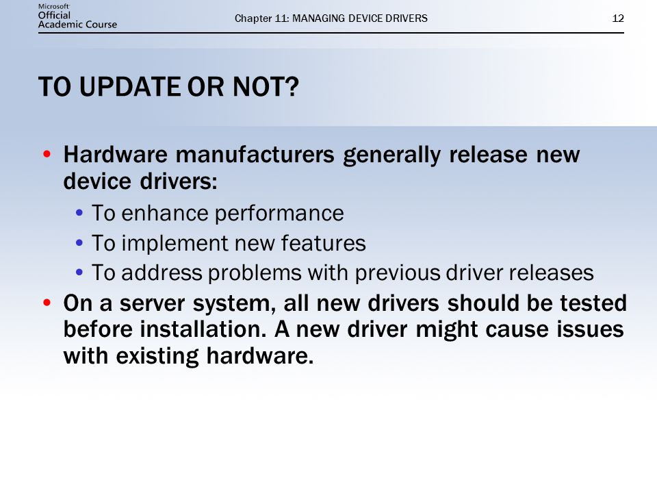 Chapter 11: MANAGING DEVICE DRIVERS12 TO UPDATE OR NOT.