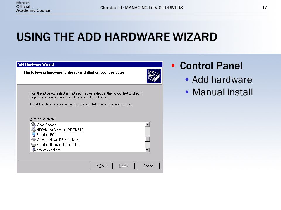 Chapter 11: MANAGING DEVICE DRIVERS17 USING THE ADD HARDWARE WIZARD Control Panel Add hardware Manual install Control Panel Add hardware Manual install