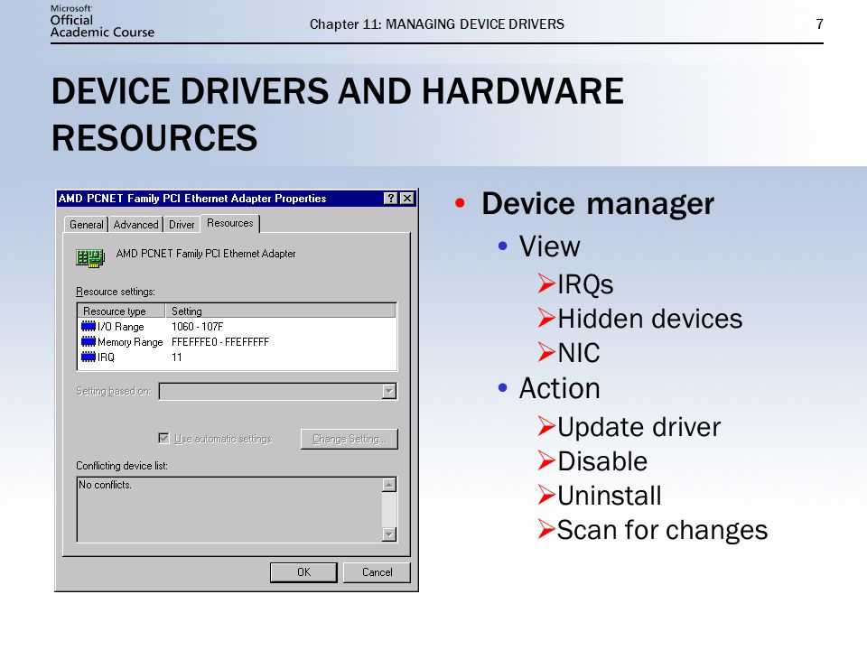 Chapter 11: MANAGING DEVICE DRIVERS7 DEVICE DRIVERS AND HARDWARE RESOURCES Device manager View IRQs Hidden devices NIC Action Update driver Disable Uninstall Scan for changes Device manager View IRQs Hidden devices NIC Action Update driver Disable Uninstall Scan for changes
