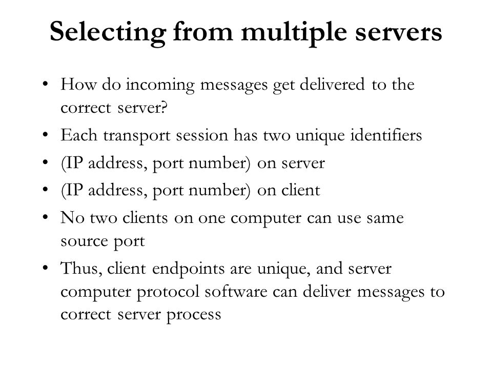 Selecting from multiple servers How do incoming messages get delivered to the correct server? Each transport session has two unique identifiers (IP ad