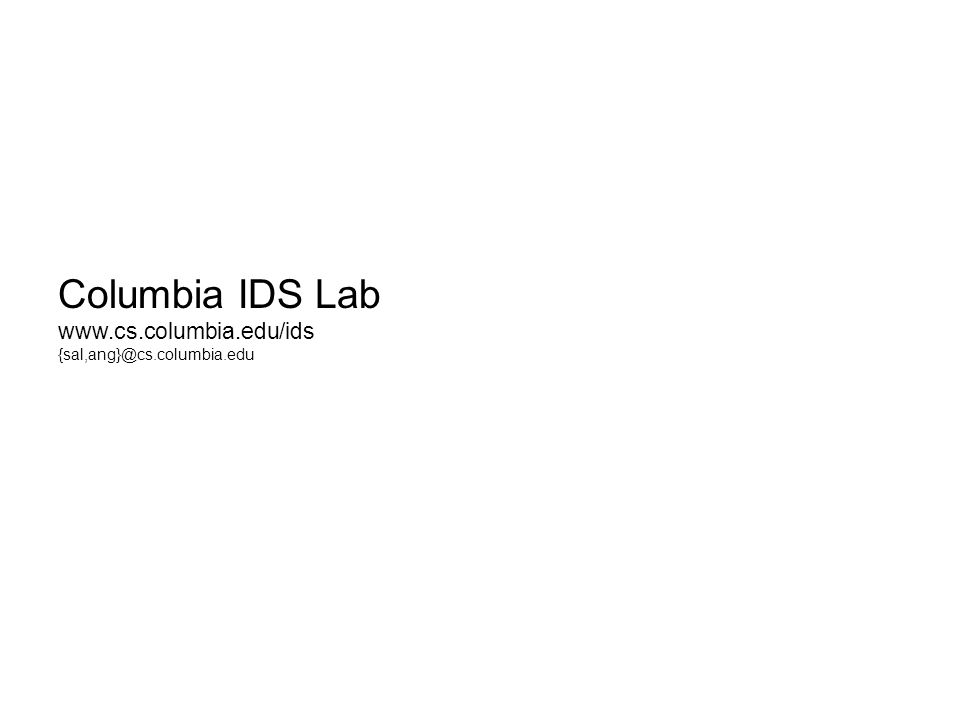 Columbia IDS Lab www.cs.columbia.edu/ids {sal,ang}@cs.columbia.edu