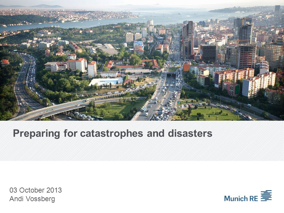 Preparing for catastrophes and disasters 03 October 2013 Andi Vossberg