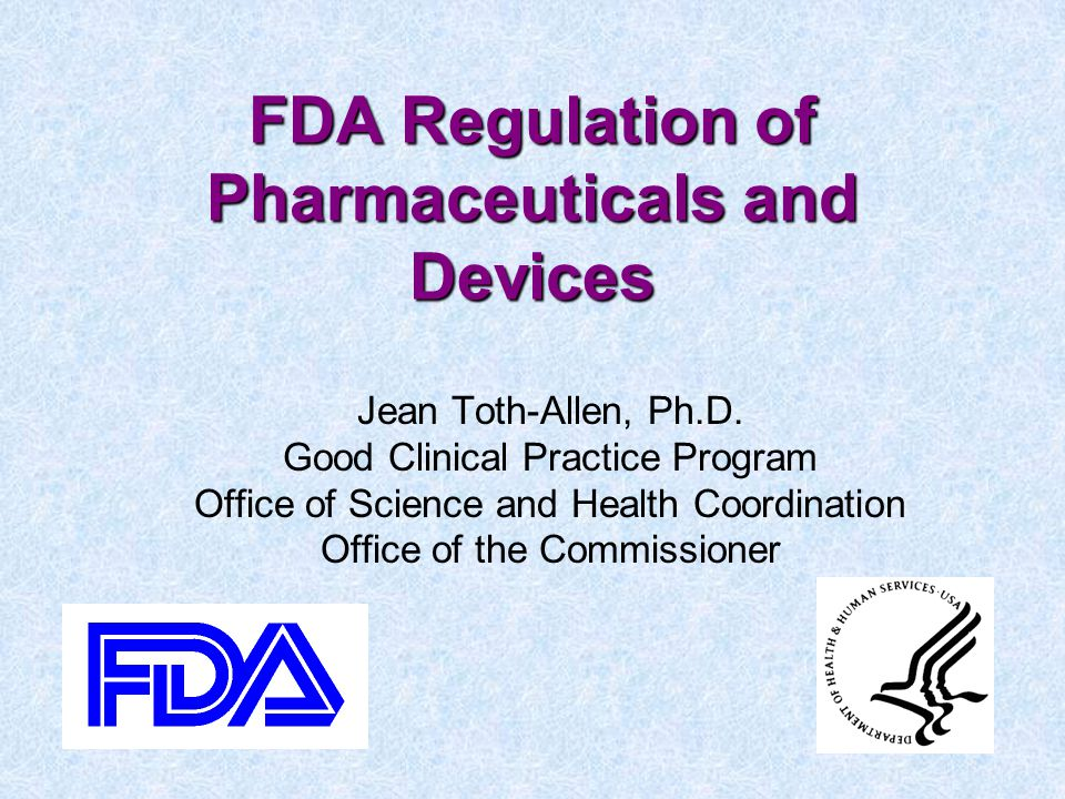 FDA Regulation of Pharmaceuticals and Devices Jean Toth-Allen, Ph.D.