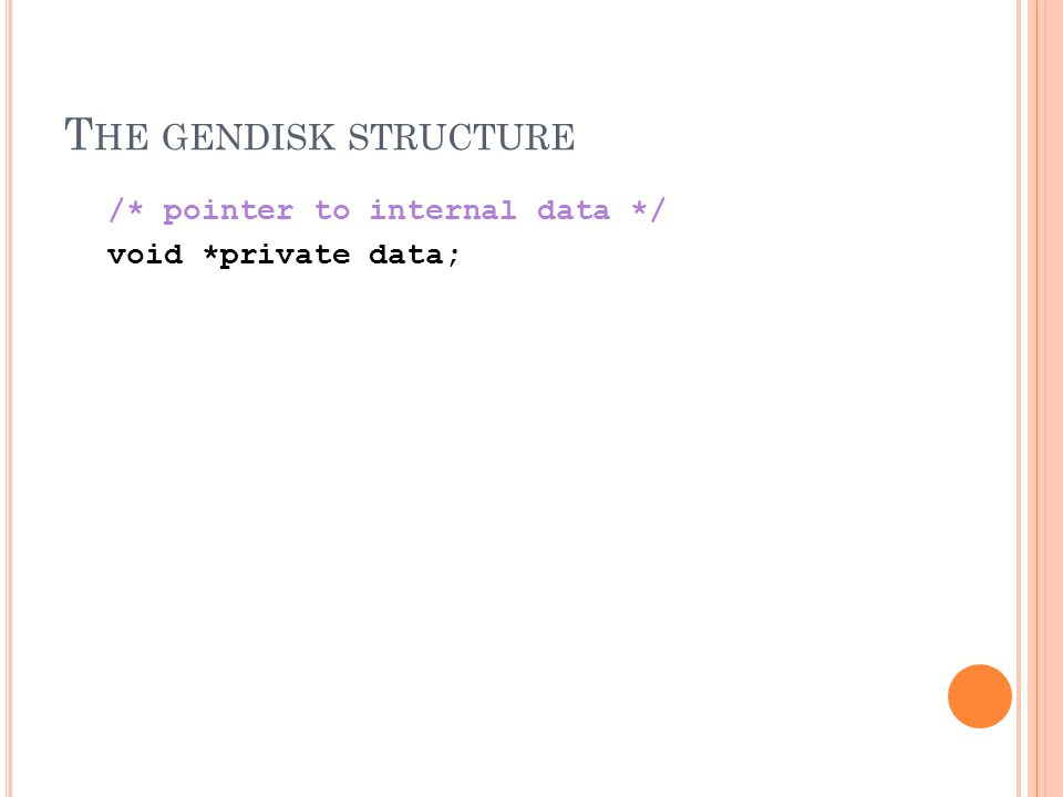 T HE GENDISK STRUCTURE /* pointer to internal data */ void *private data;