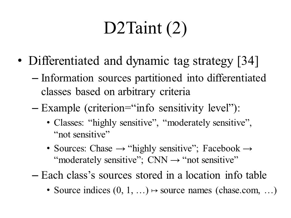 D2Taint (2) Differentiated and dynamic tag strategy [34] – Information sources partitioned into differentiated classes based on arbitrary criteria – E
