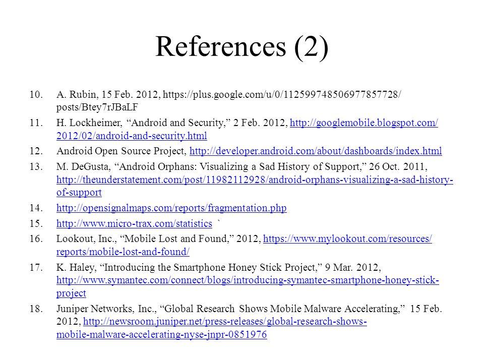 References (2) 10.A. Rubin, 15 Feb. 2012, https://plus.google.com/u/0/112599748506977857728/ posts/Btey7rJBaLF 11.H. Lockheimer, Android and Security,