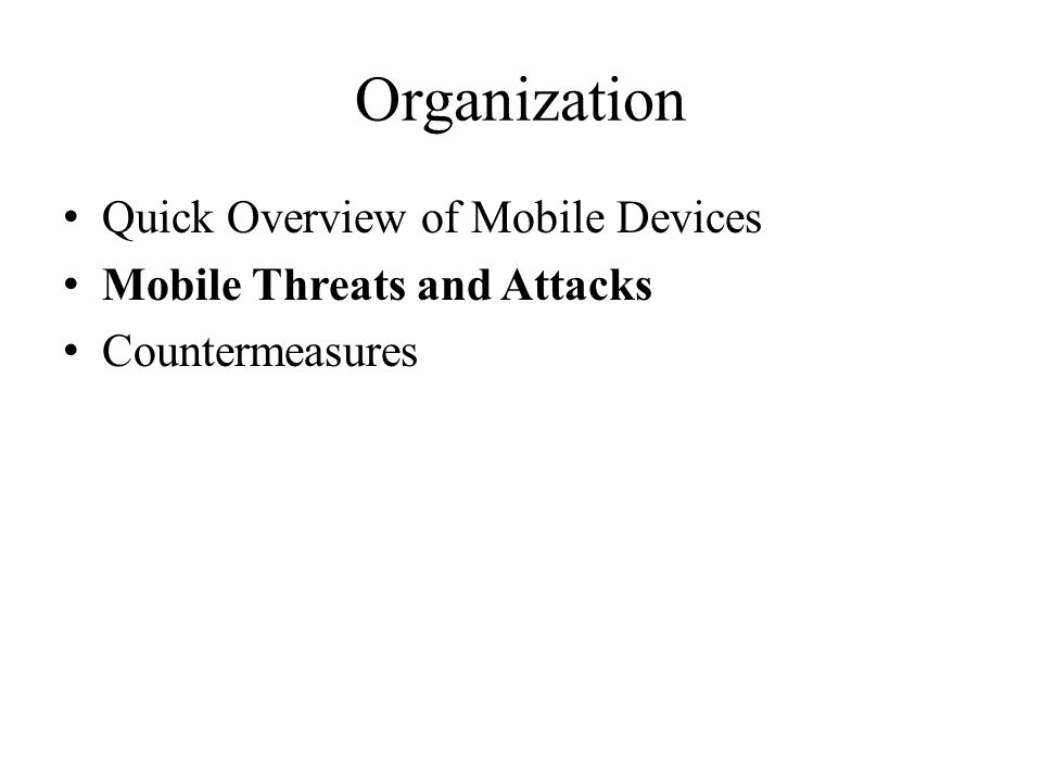 Quick Overview of Mobile Devices Mobile Threats and Attacks Countermeasures