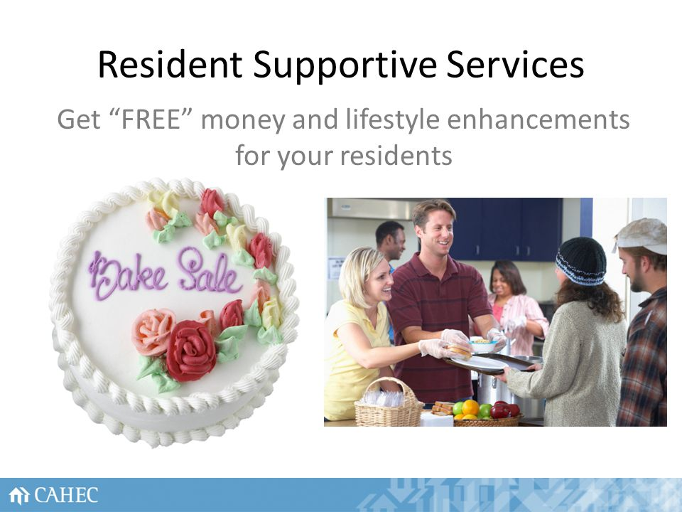 Resident Supportive Services Get FREE money and lifestyle enhancements for your residents 10