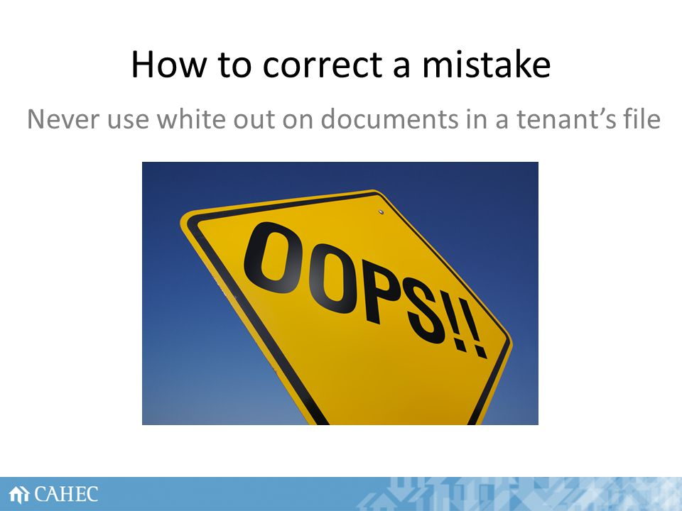 How to correct a mistake Never use white out on documents in a tenants file 15