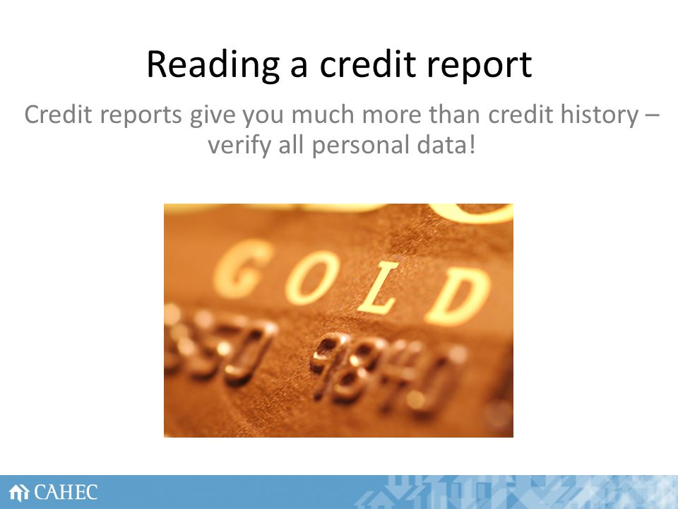 Reading a credit report Credit reports give you much more than credit history – verify all personal data.