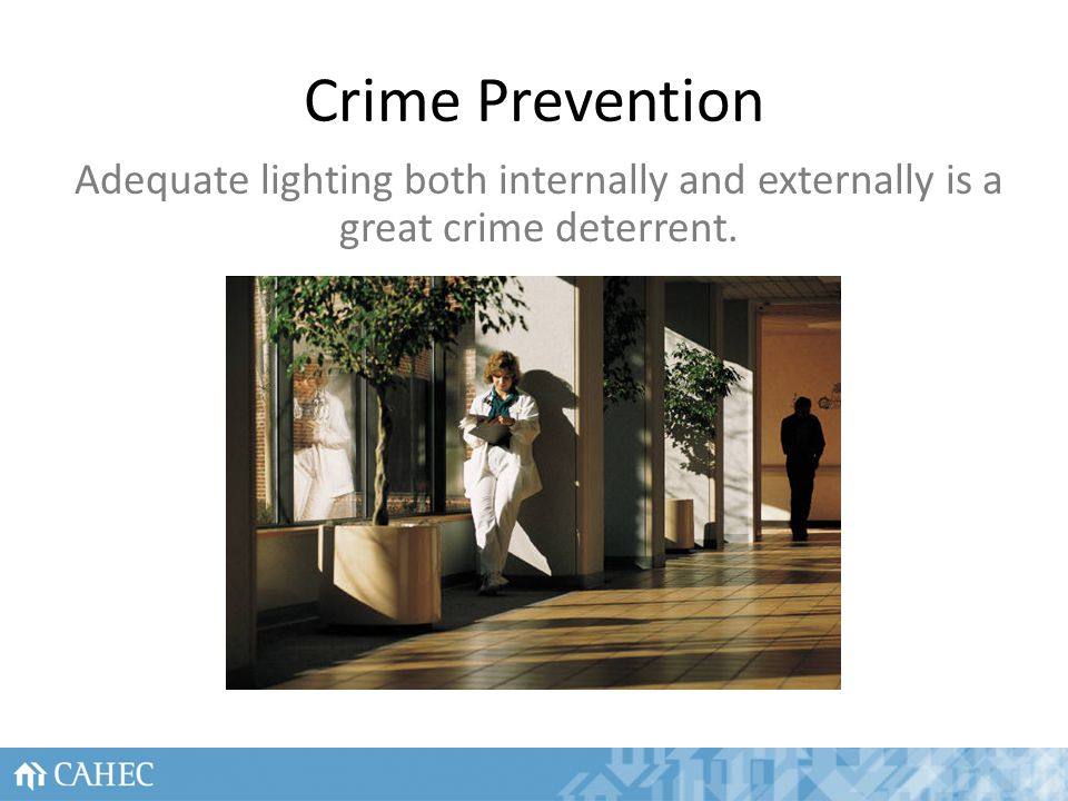 Crime Prevention Adequate lighting both internally and externally is a great crime deterrent. 25