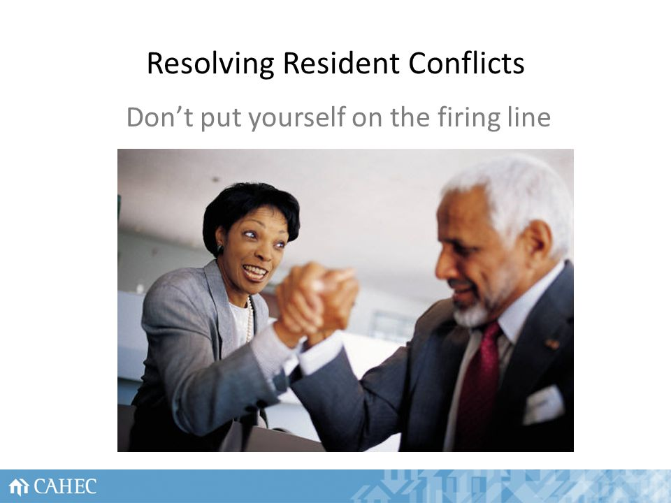 Resolving Resident Conflicts Dont put yourself on the firing line 31