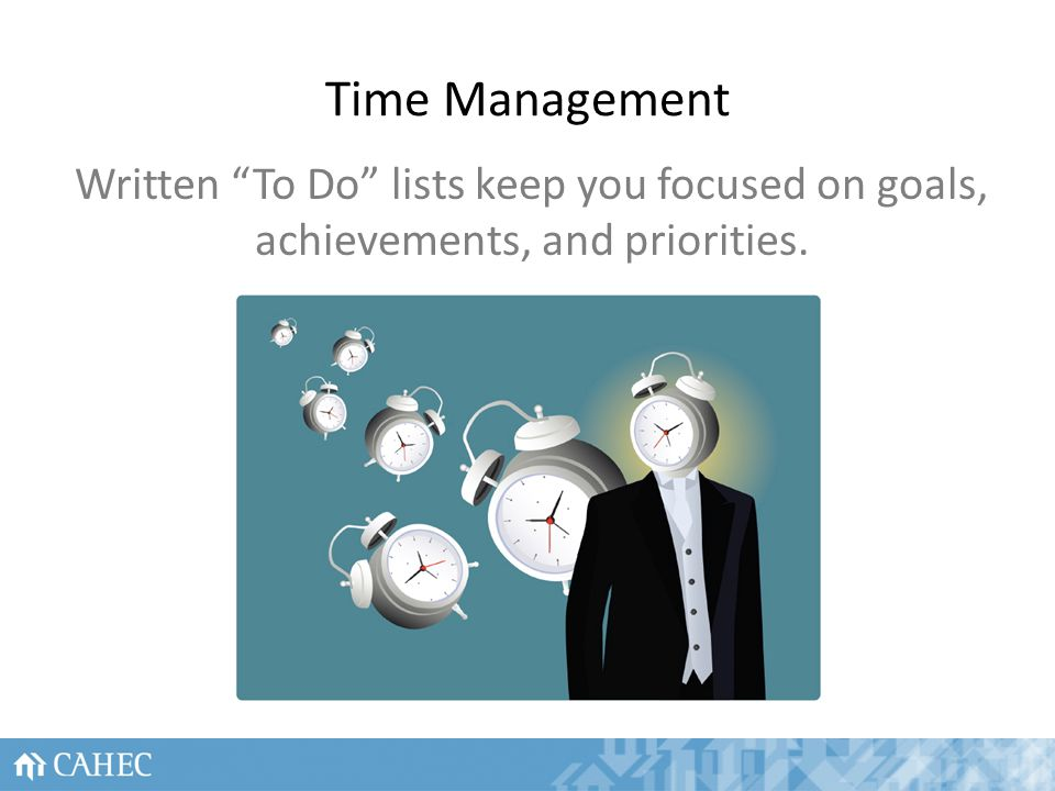 Time Management Written To Do lists keep you focused on goals, achievements, and priorities. 50
