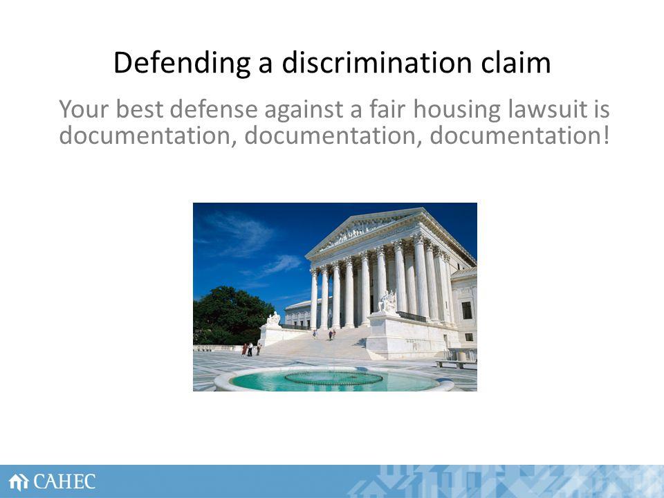 Defending a discrimination claim Your best defense against a fair housing lawsuit is documentation, documentation, documentation.