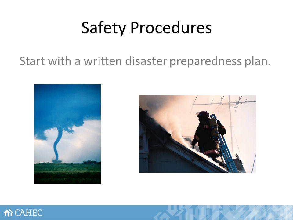 Safety Procedures Start with a written disaster preparedness plan. 7