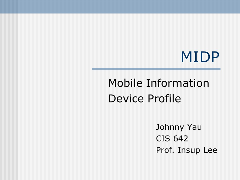 Introduction MIDP = Mobile Information Device Profile Spearheaded by Sun, Motorola, and Nokia Latest attempt by Sun to bring JAVA into embedded systems, specifically mobile phone