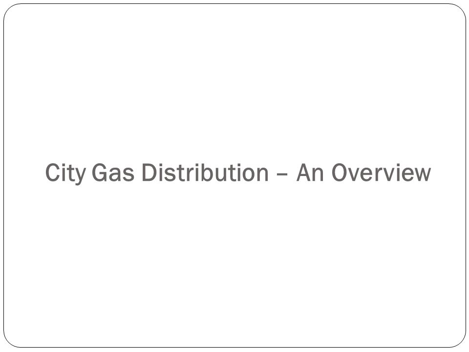 WHAT IS CITY GAS DISTRIBUTION.