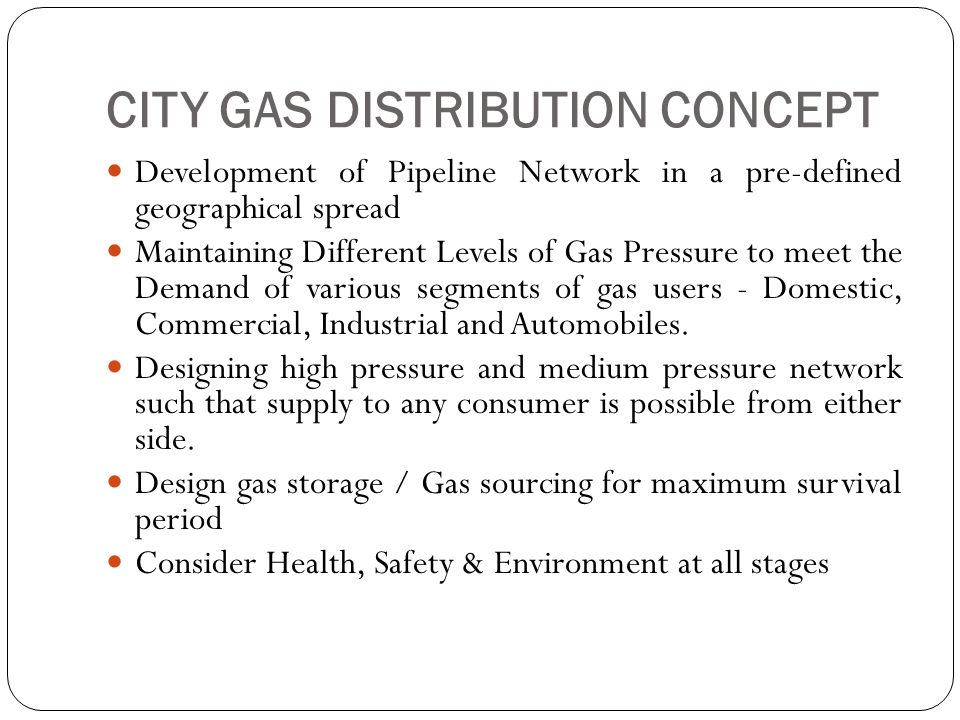 Steps in the design of Gas Distribution System Market demand estimated based on comprehensive field survey of units covering domestic, commercial, industrial and transport sectors.