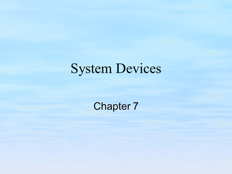 System Devices Chapter 7