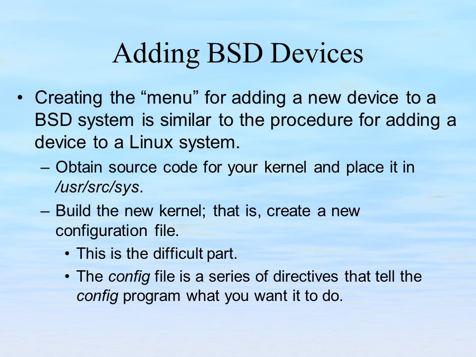 Adding BSD Devices Creating the menu for adding a new device to a BSD system is similar to the procedure for adding a device to a Linux system.