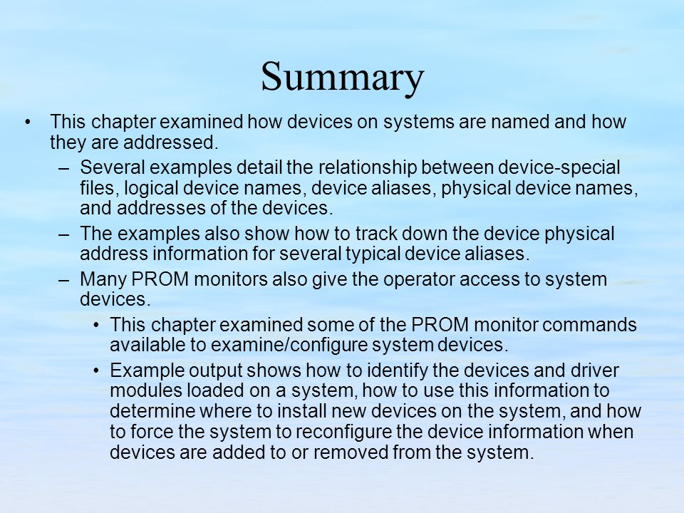Summary This chapter examined how devices on systems are named and how they are addressed.