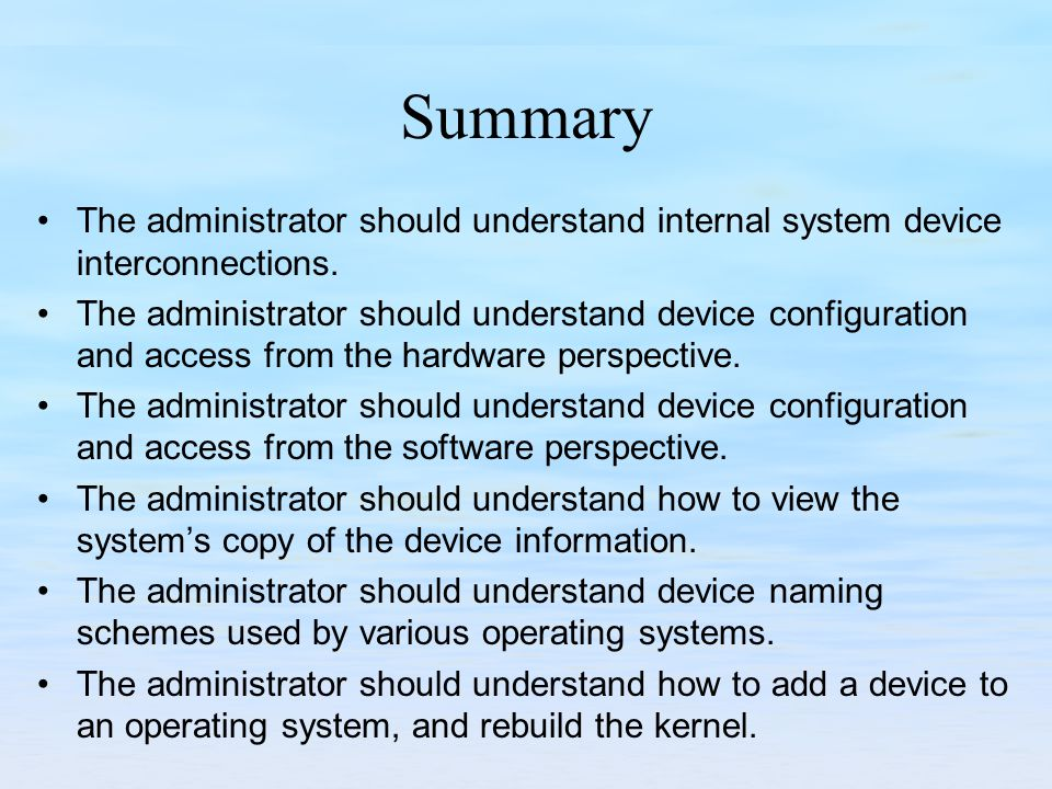 Summary The administrator should understand internal system device interconnections.