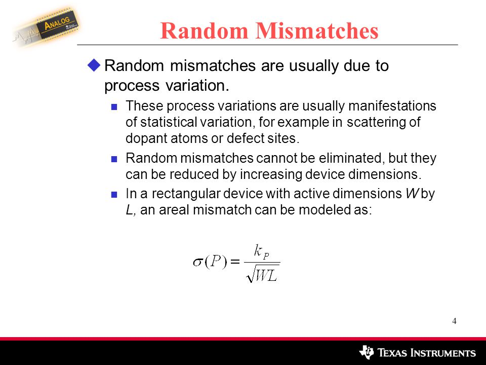 5 Random Mismatches (continued) Random mismatches thus scales as the inverse square root of active device area.