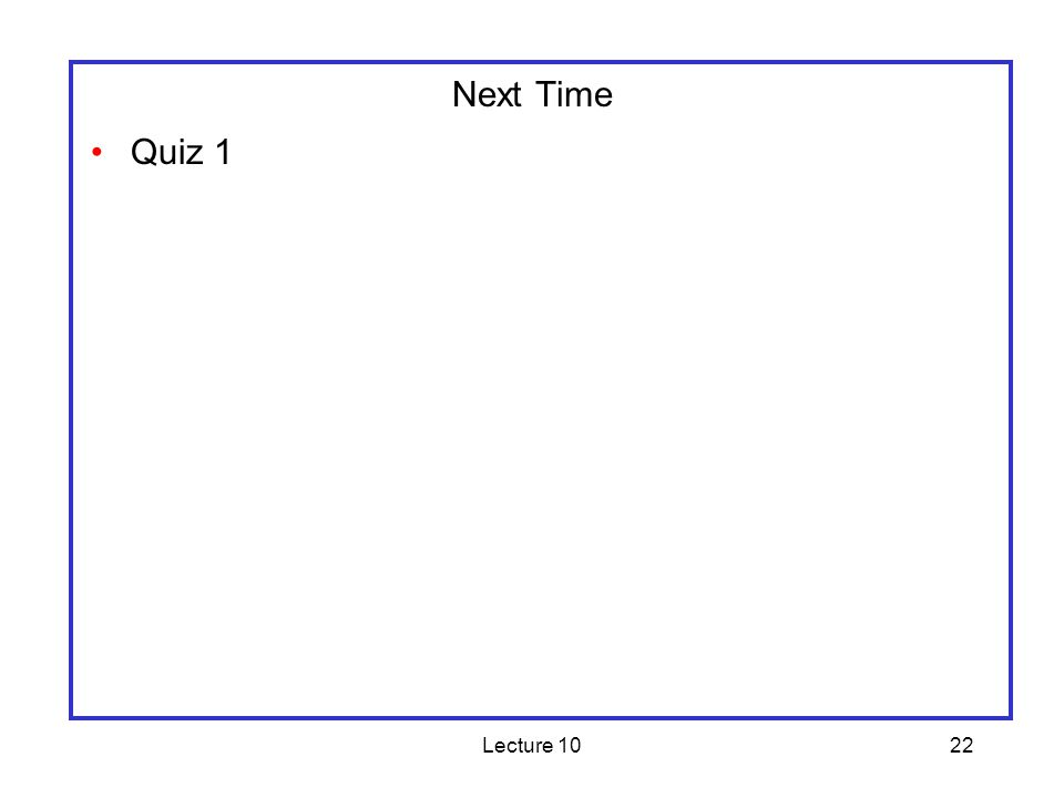 Lecture 1022 Next Time Quiz 1