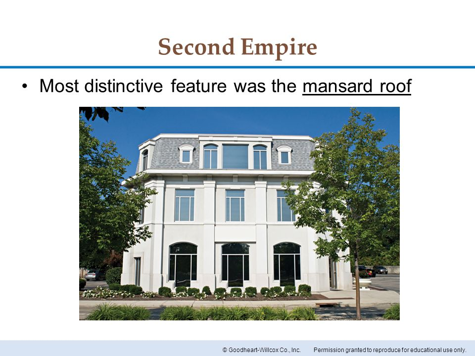Permission granted to reproduce for educational use only.© Goodheart-Willcox Co., Inc. Second Empire Most distinctive feature was the mansard roof